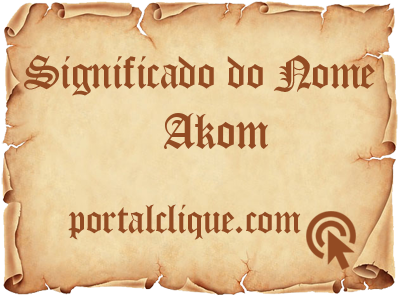 Significado do Nome Akom