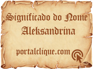 Significado do Nome Aleksandrina