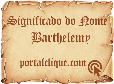 Significado do Nome Barthelemy