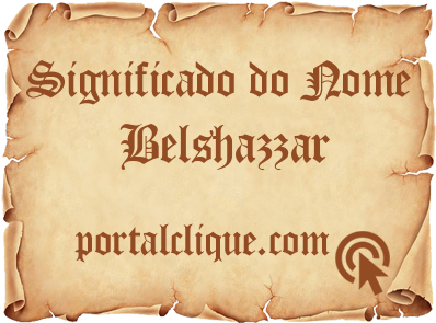 Significado do Nome Belshazzar