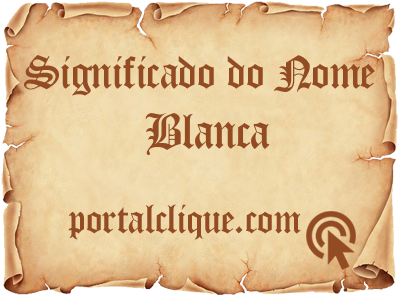 Significado do Nome Blanca