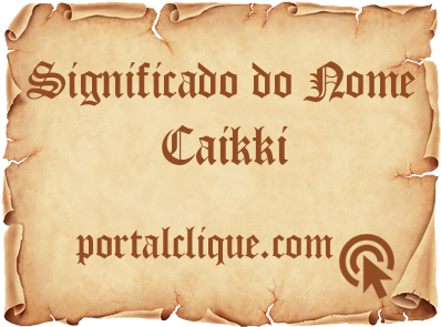 Significado do Nome Caikki