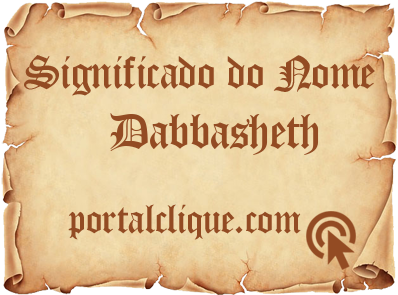 Significado do Nome Dabbasheth