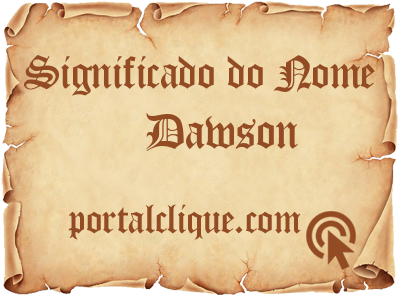 Significado do Nome Dawson
