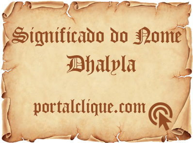 Significado do Nome Dhalyla