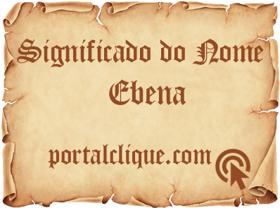 Significado do Nome Ebena