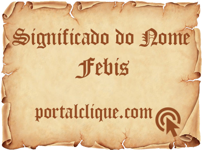 Significado do Nome Febis