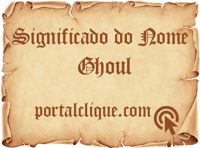 Significado do Nome Ghoul