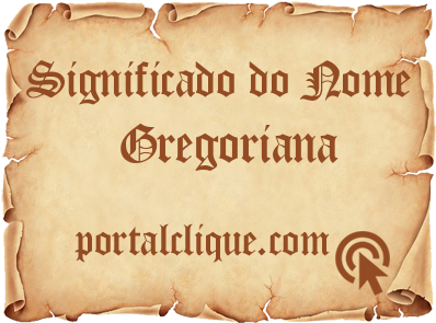 Significado do Nome Gregoriana
