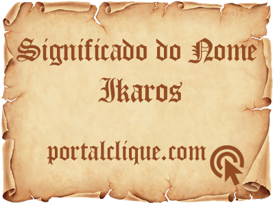Significado do Nome Ikaros