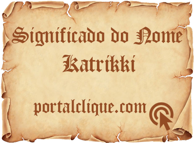 Significado do Nome Katrikki