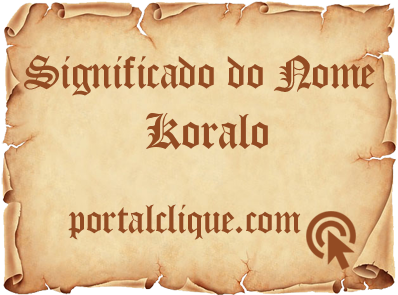 Significado do Nome Koralo