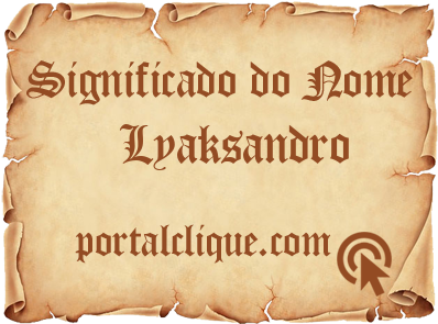 Significado do Nome Lyaksandro