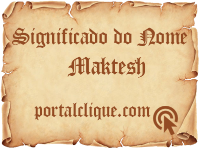 Significado do Nome Maktesh