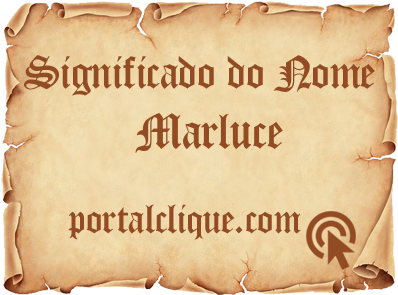 Significado do Nome Marluce