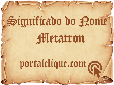 Significado do Nome Metatron