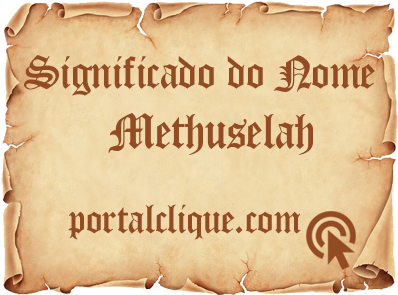 Significado do Nome Methuselah