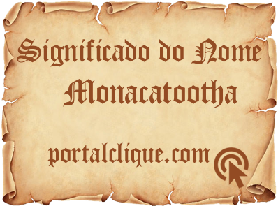 Significado do Nome Monacatootha