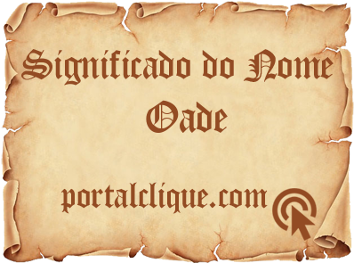 Significado do Nome Oade