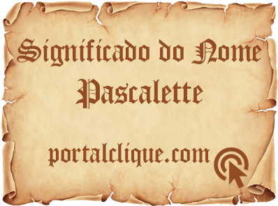 Significado do Nome Pascalette