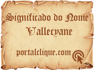 Significado do Nome Vallecyane