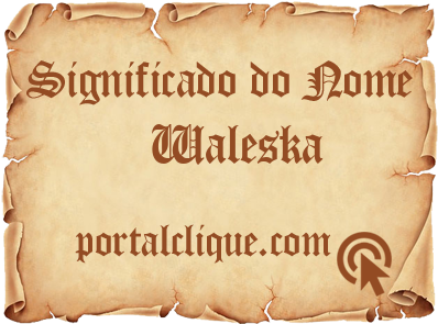 Significado do Nome Waleska