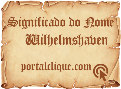 Significado do Nome Wilhelmshaven